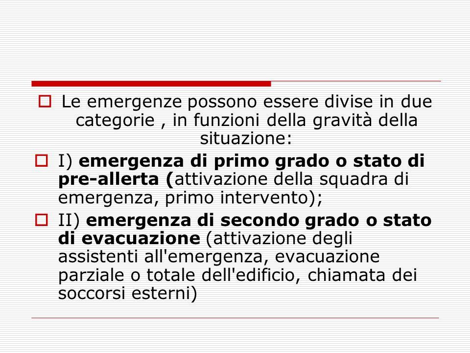 Le emergenze possono essere divise in due categorie, in funzioni della gravità della situazione: I) emergenza di primo grado o stato di pre-allerta (a