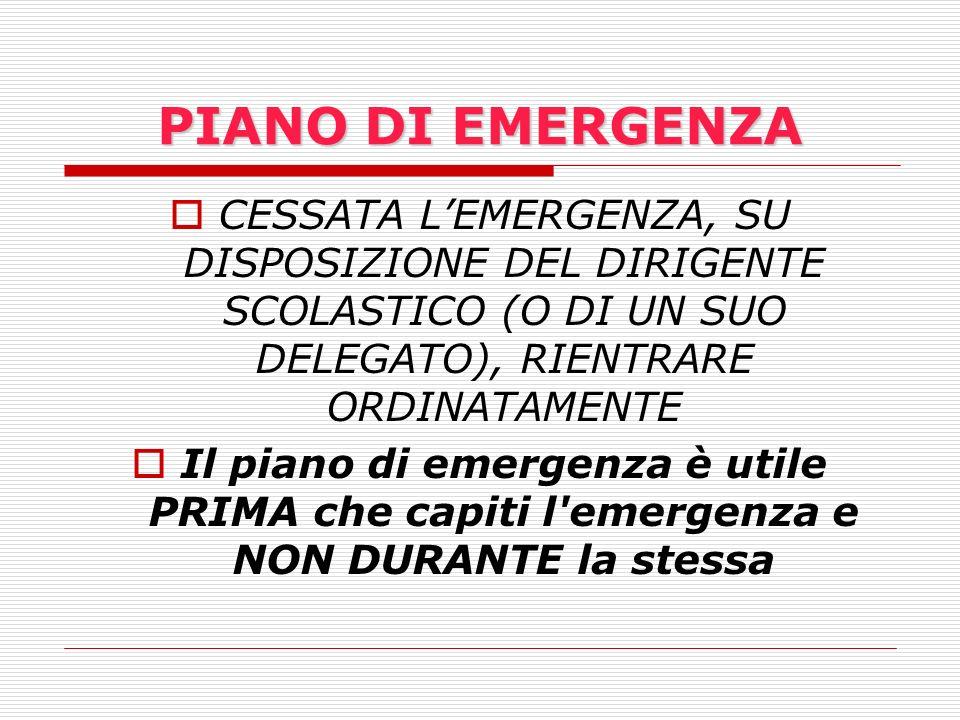 PIANO DI EMERGENZA CESSATA LEMERGENZA, SU DISPOSIZIONE DEL DIRIGENTE SCOLASTICO (O DI UN SUO DELEGATO), RIENTRARE ORDINATAMENTE Il piano di emergenza