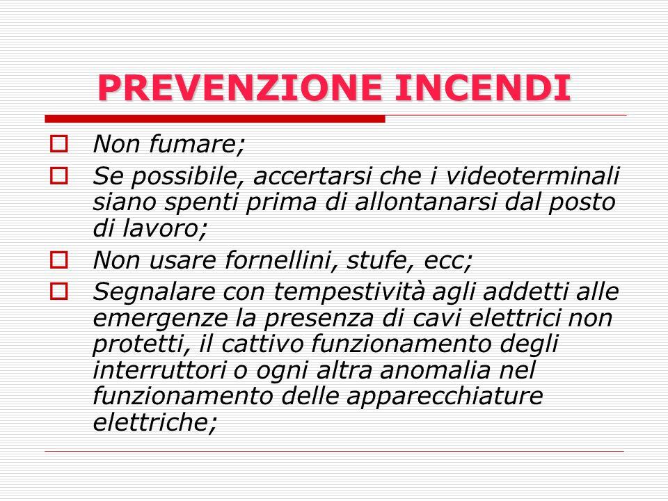 PREVENZIONE INCENDI Non fumare; Se possibile, accertarsi che i videoterminali siano spenti prima di allontanarsi dal posto di lavoro; Non usare fornel