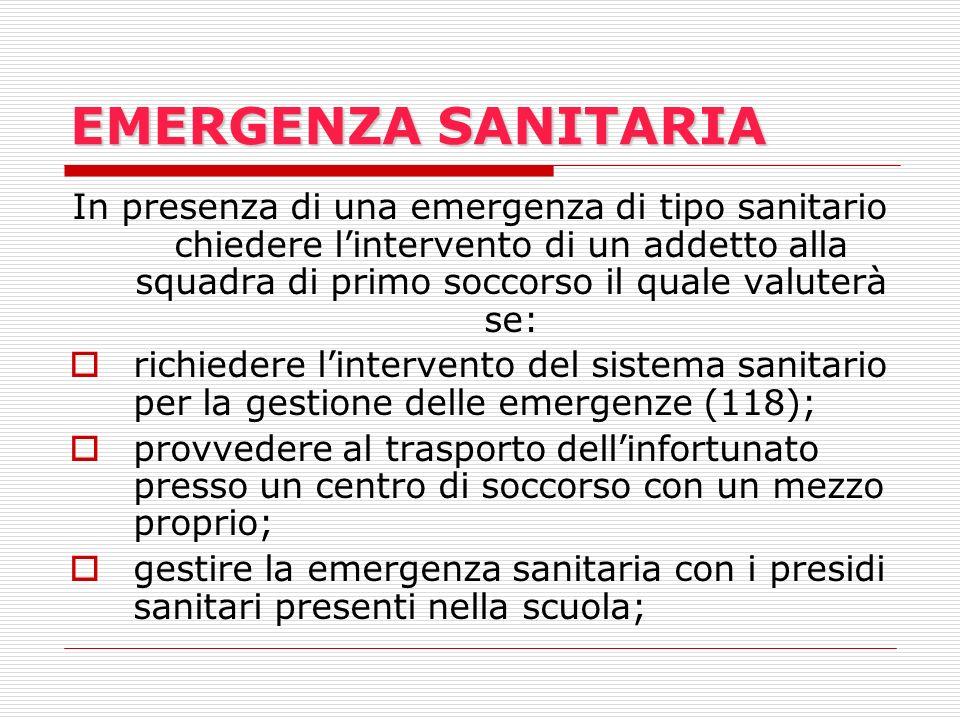 EMERGENZA SANITARIA In presenza di una emergenza di tipo sanitario chiedere lintervento di un addetto alla squadra di primo soccorso il quale valuterà