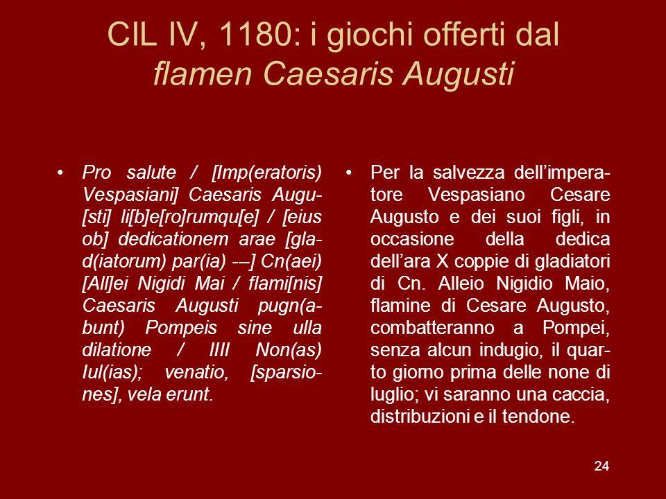 24 CIL IV, 1180: i giochi offerti dal flamen Caesaris Augusti Pro salute / [Imp(eratoris) Vespasiani] Caesaris Augu- [sti] li[b]e[ro]rumqu[e] / [eius