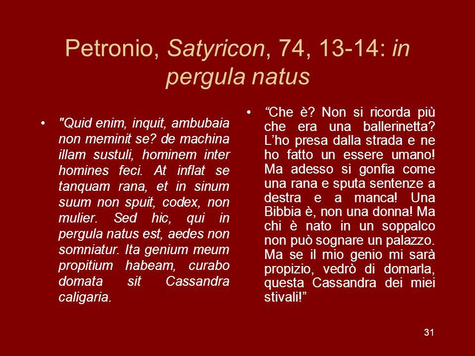 31 Petronio, Satyricon, 74, 13-14: in pergula natus