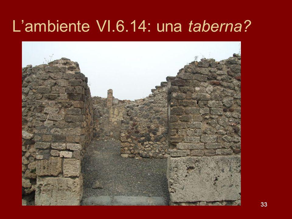 33 Lambiente VI.6.14: una taberna?