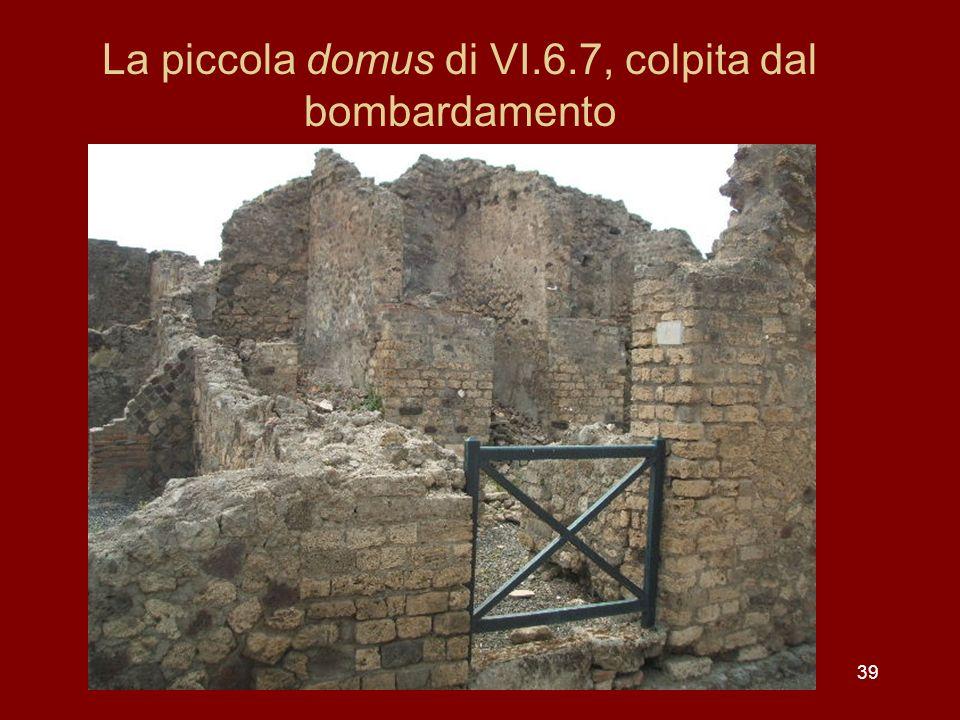 39 La piccola domus di VI.6.7, colpita dal bombardamento
