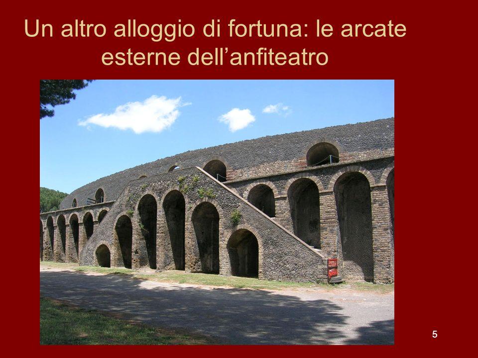 5 Un altro alloggio di fortuna: le arcate esterne dellanfiteatro