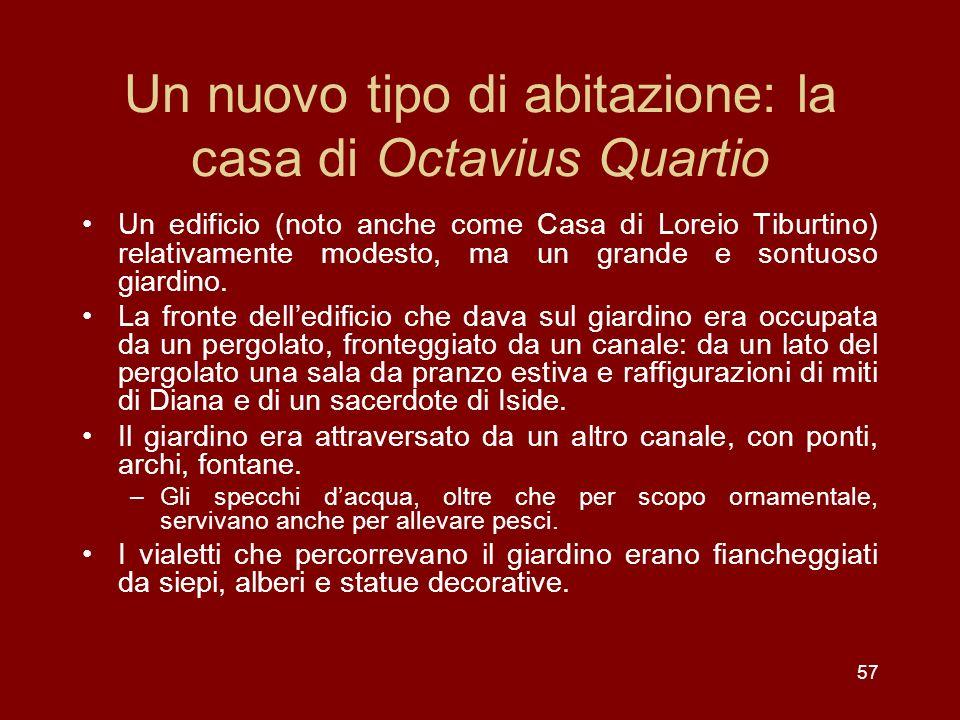 57 Un nuovo tipo di abitazione: la casa di Octavius Quartio Un edificio (noto anche come Casa di Loreio Tiburtino) relativamente modesto, ma un grande