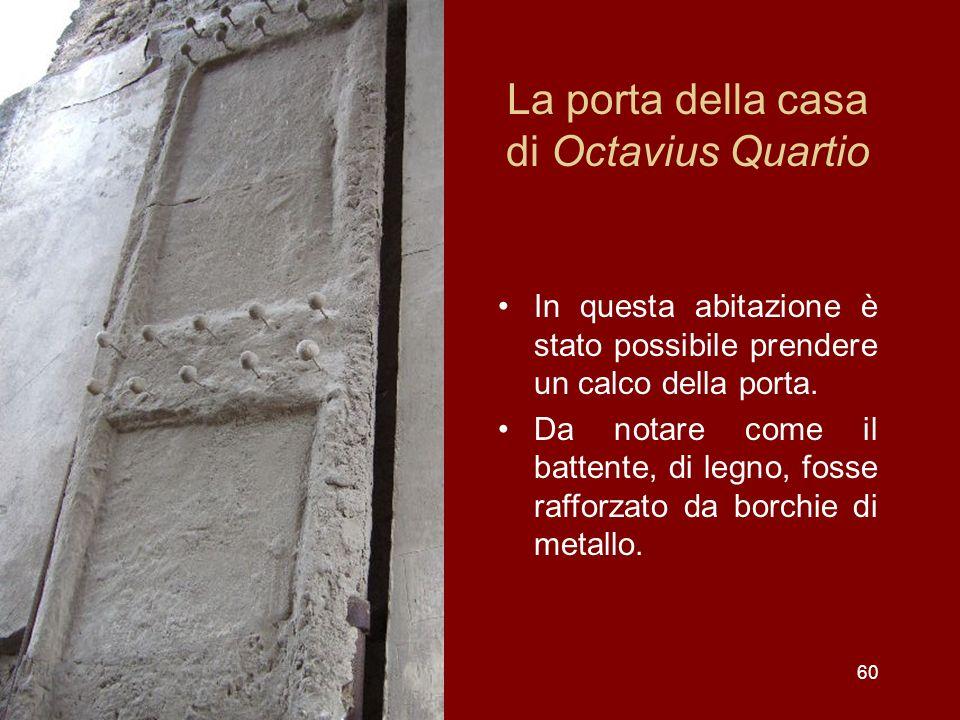 La porta della casa di Octavius Quartio In questa abitazione è stato possibile prendere un calco della porta. Da notare come il battente, di legno, fo