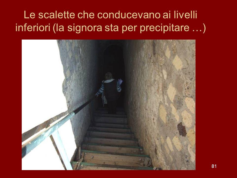 Le scalette che conducevano ai livelli inferiori (la signora sta per precipitare …) 81