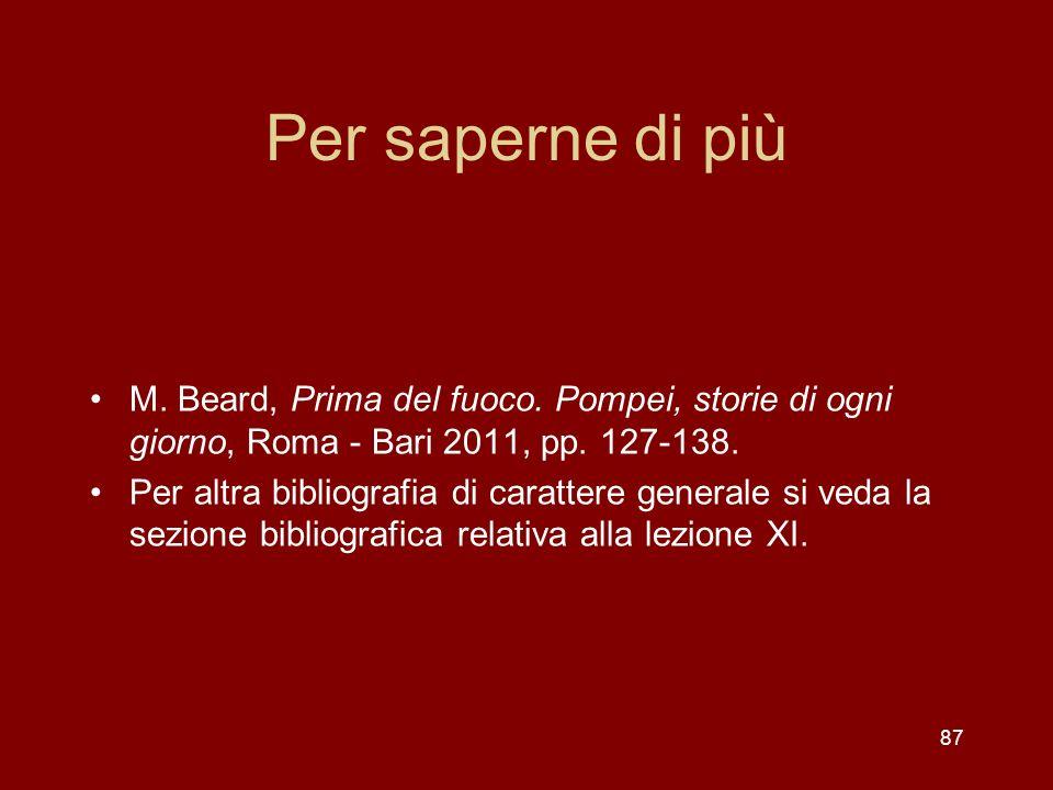 87 Per saperne di più M. Beard, Prima del fuoco. Pompei, storie di ogni giorno, Roma - Bari 2011, pp. 127-138. Per altra bibliografia di carattere gen