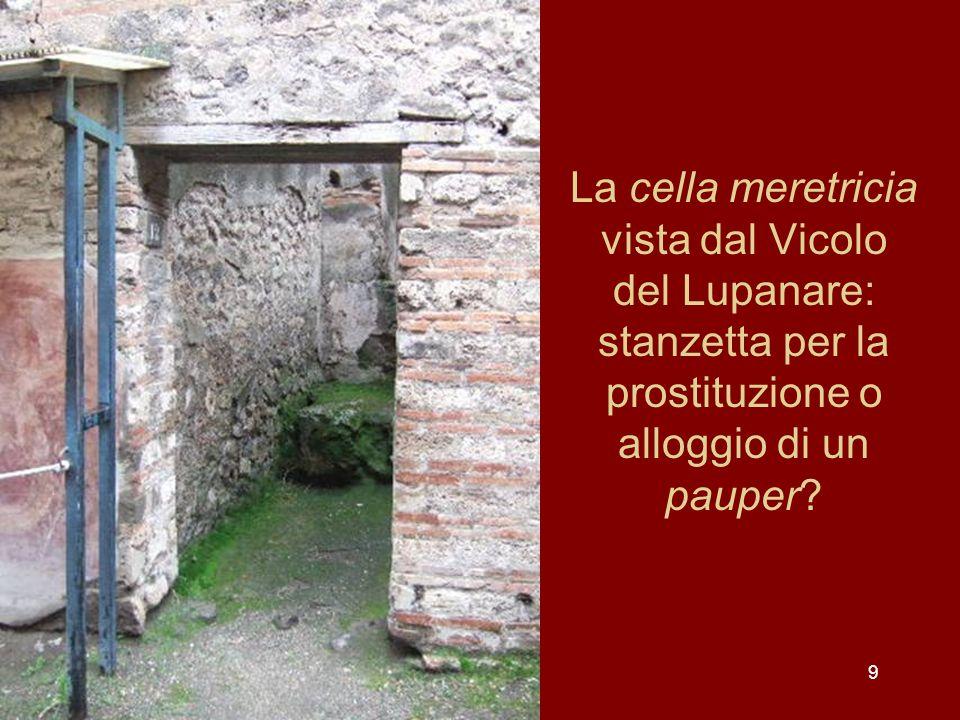 9 La cella meretricia vista dal Vicolo del Lupanare: stanzetta per la prostituzione o alloggio di un pauper?