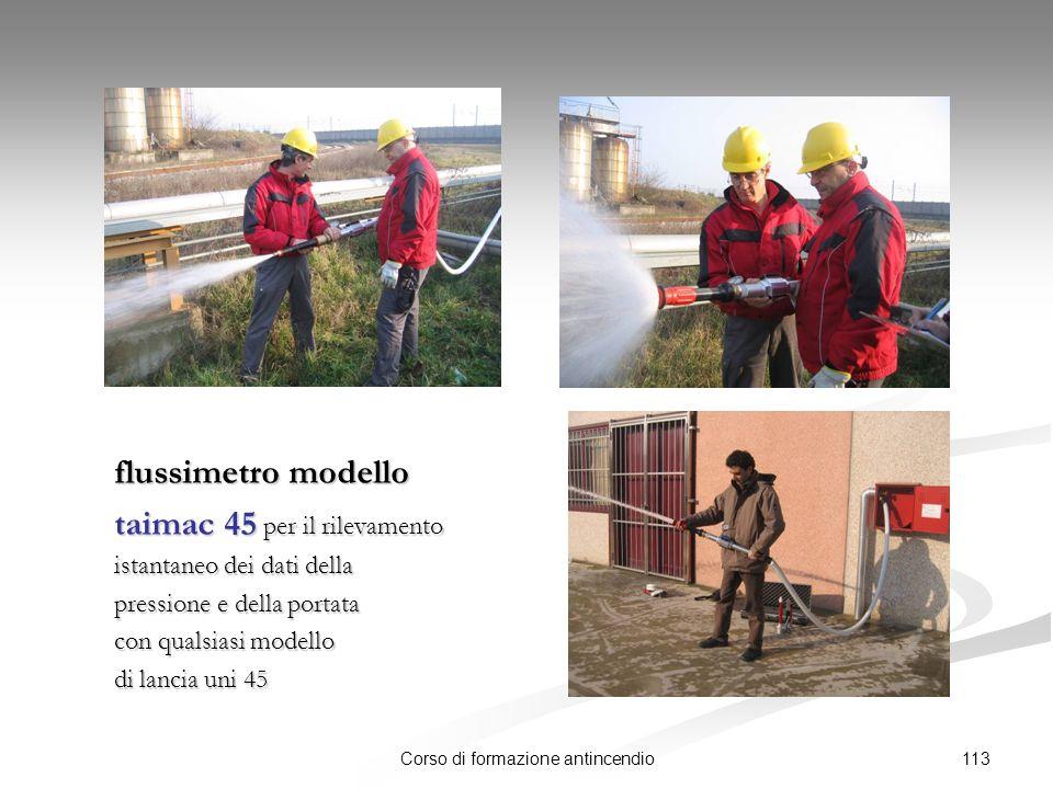 113Corso di formazione antincendio flussimetro modello taimac 45 per il rilevamento istantaneo dei dati della pressione e della portata con qualsiasi modello di lancia uni 45
