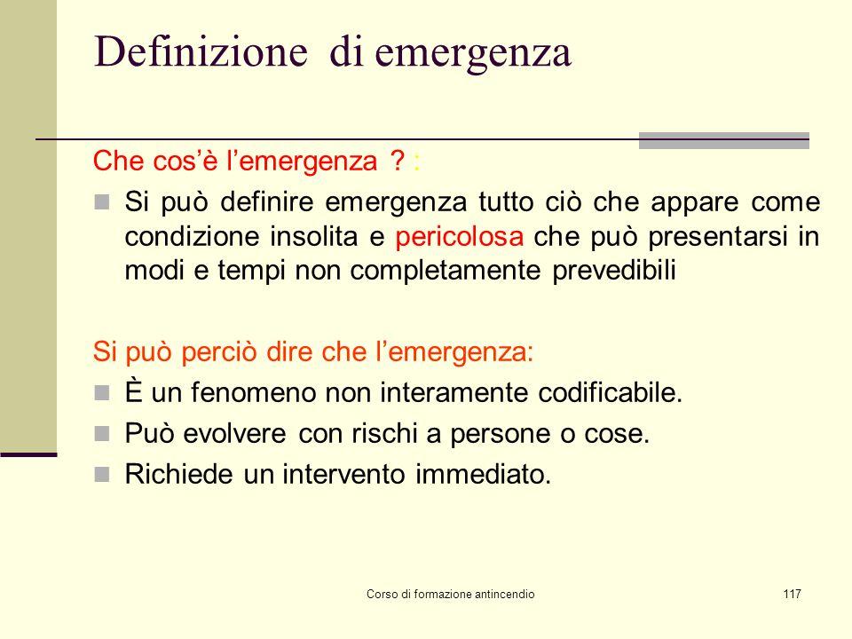 Corso di formazione antincendio117 Definizione di emergenza Che cosè lemergenza .