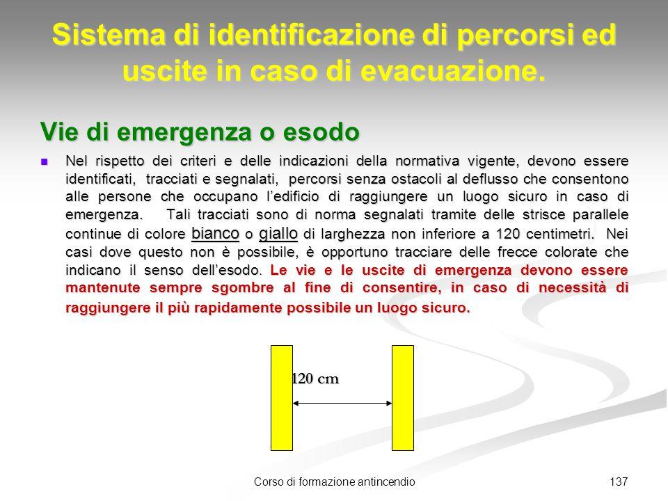 137Corso di formazione antincendio Sistema di identificazione di percorsi ed uscite in caso di evacuazione.