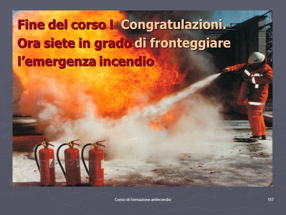 Corso di formazione antincendio157 Fine del corso .