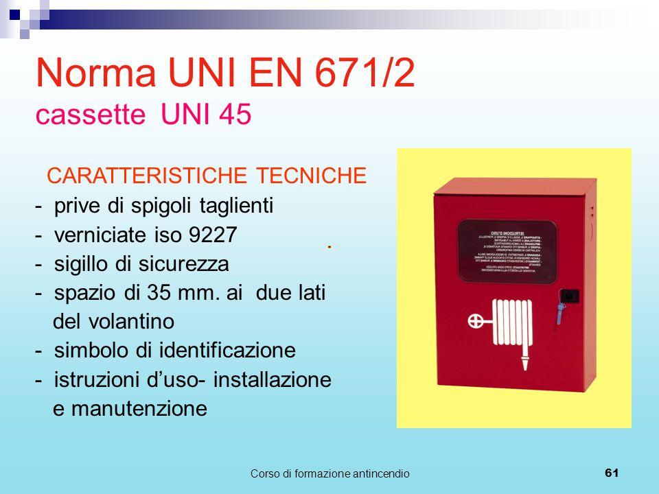 Corso di formazione antincendio61 CARATTERISTICHE TECNICHE - prive di spigoli taglienti - verniciate iso 9227 - sigillo di sicurezza - spazio di 35 mm.