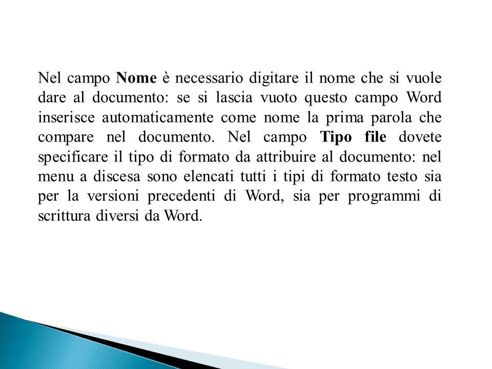 Nel campo Nome è necessario digitare il nome che si vuole dare al documento: se si lascia vuoto questo campo Word inserisce automaticamente come nome la prima parola che compare nel documento.