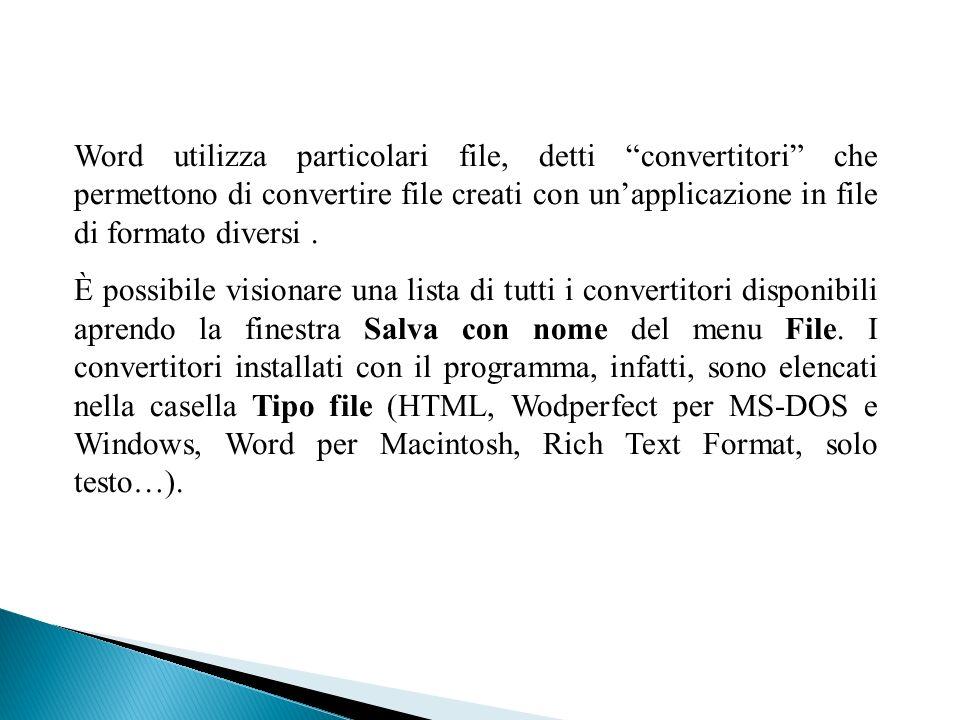 Word utilizza particolari file, detti convertitori che permettono di convertire file creati con unapplicazione in file di formato diversi. È possibile