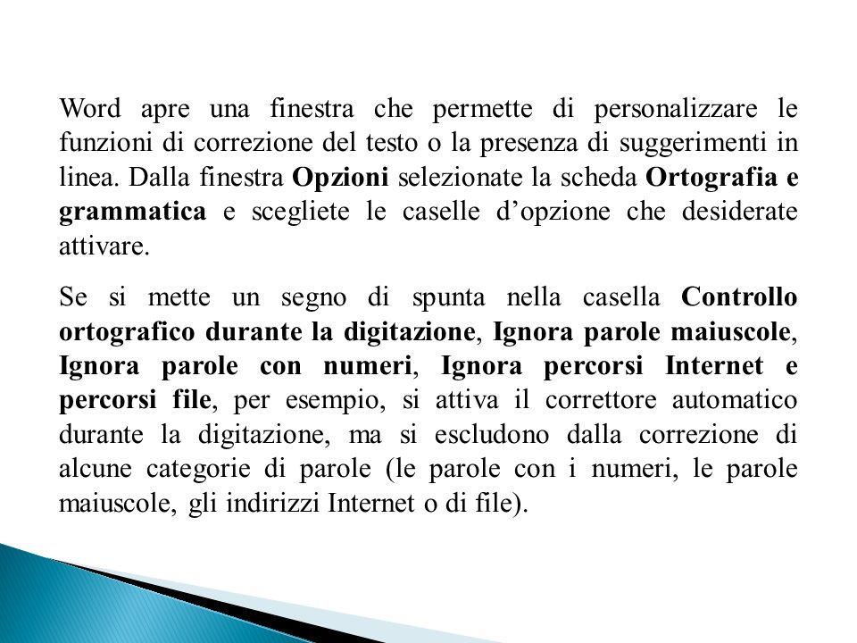 Word apre una finestra che permette di personalizzare le funzioni di correzione del testo o la presenza di suggerimenti in linea. Dalla finestra Opzio