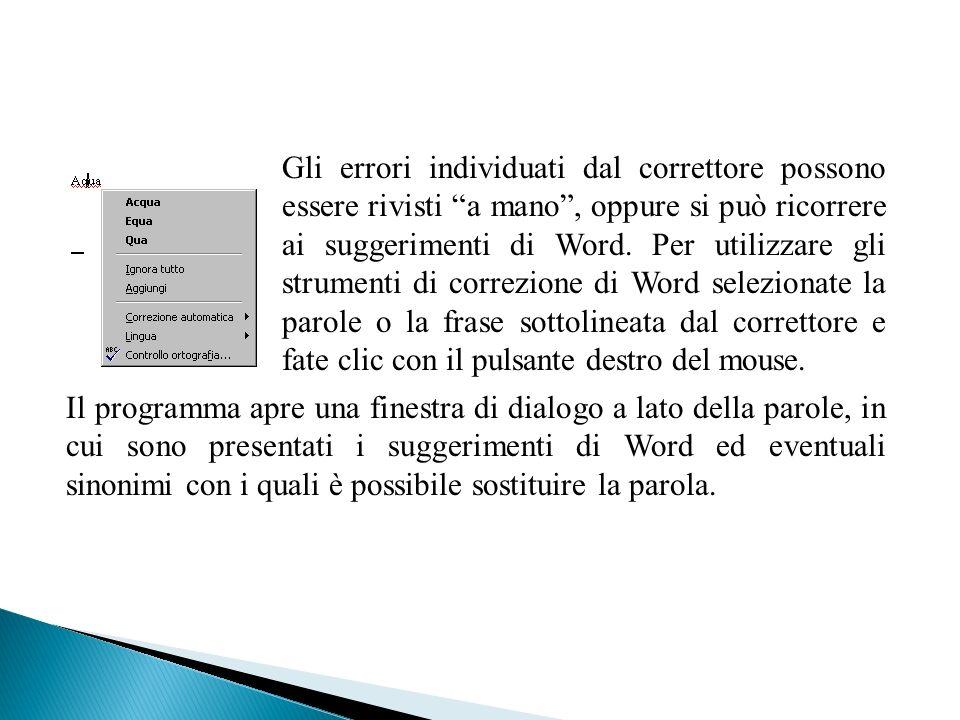Gli errori individuati dal correttore possono essere rivisti a mano, oppure si può ricorrere ai suggerimenti di Word. Per utilizzare gli strumenti di
