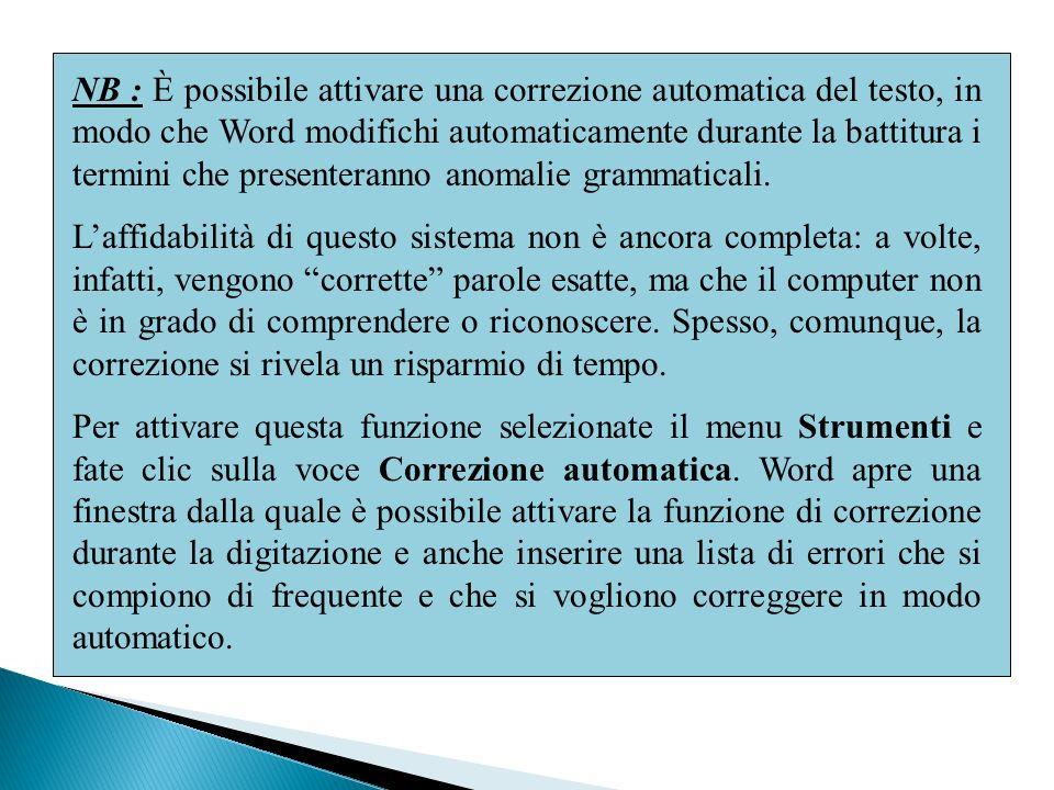 NB : È possibile attivare una correzione automatica del testo, in modo che Word modifichi automaticamente durante la battitura i termini che presenteranno anomalie grammaticali.