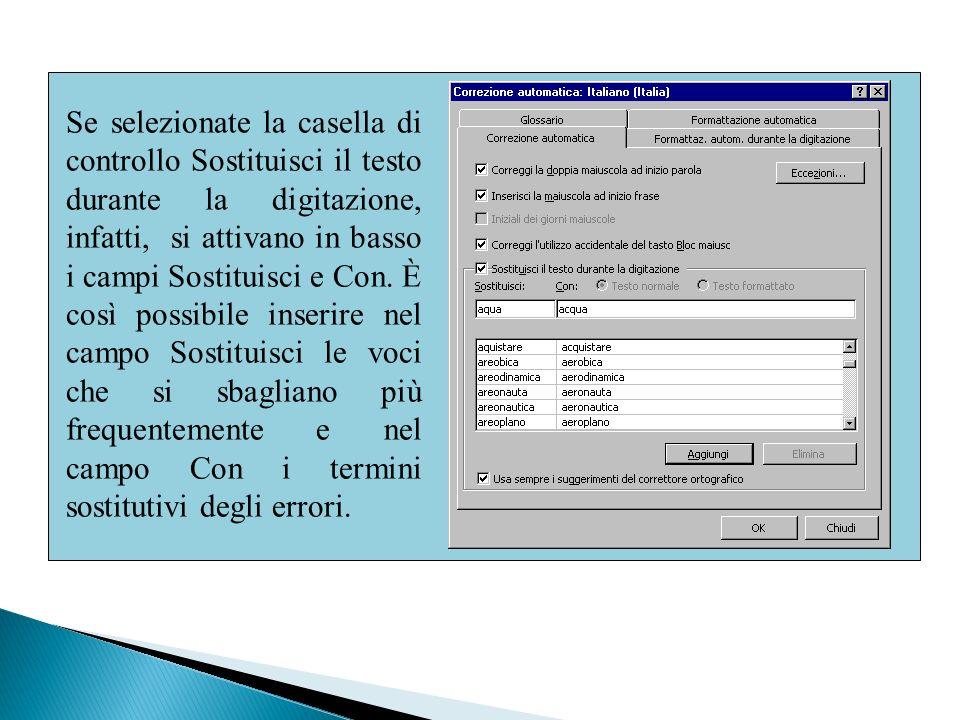 Se selezionate la casella di controllo Sostituisci il testo durante la digitazione, infatti, si attivano in basso i campi Sostituisci e Con.