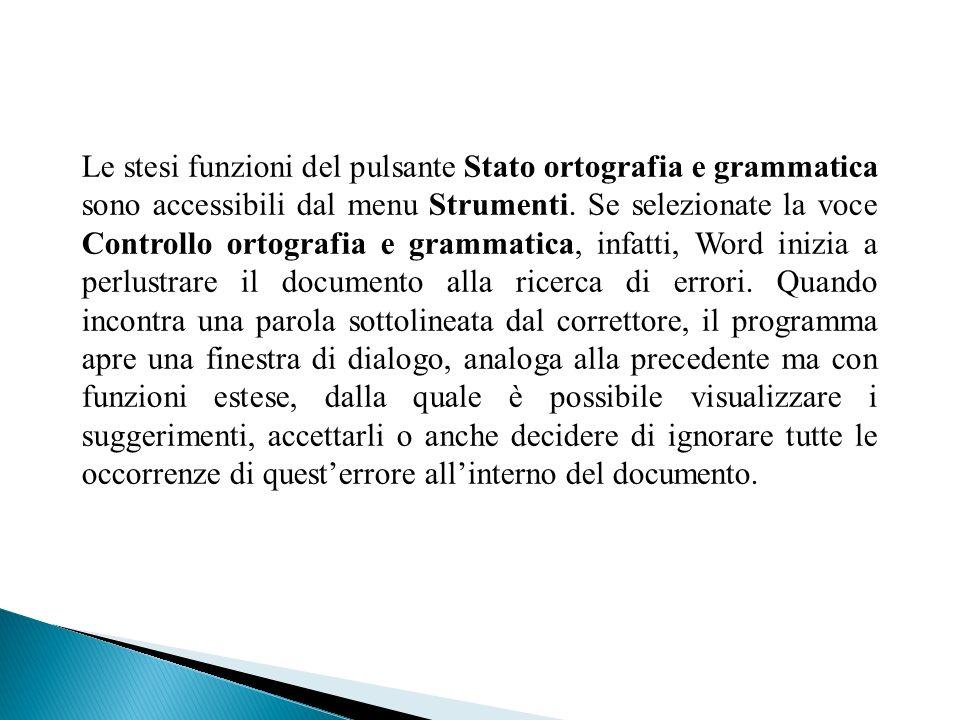 Le stesi funzioni del pulsante Stato ortografia e grammatica sono accessibili dal menu Strumenti. Se selezionate la voce Controllo ortografia e gramma