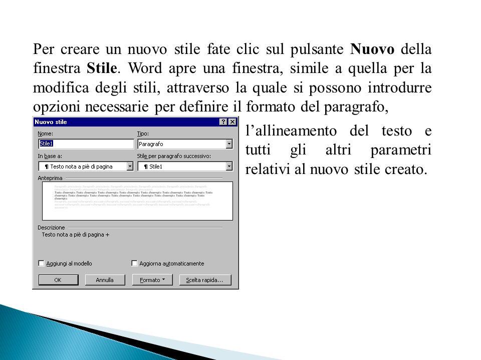 Per creare un nuovo stile fate clic sul pulsante Nuovo della finestra Stile. Word apre una finestra, simile a quella per la modifica degli stili, attr