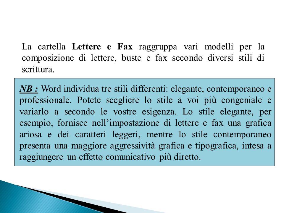 La cartella Lettere e Fax raggruppa vari modelli per la composizione di lettere, buste e fax secondo diversi stili di scrittura. NB : Word individua t