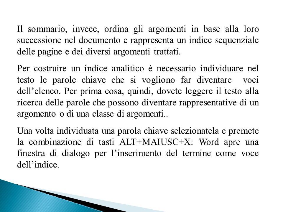 Il sommario, invece, ordina gli argomenti in base alla loro successione nel documento e rappresenta un indice sequenziale delle pagine e dei diversi argomenti trattati.