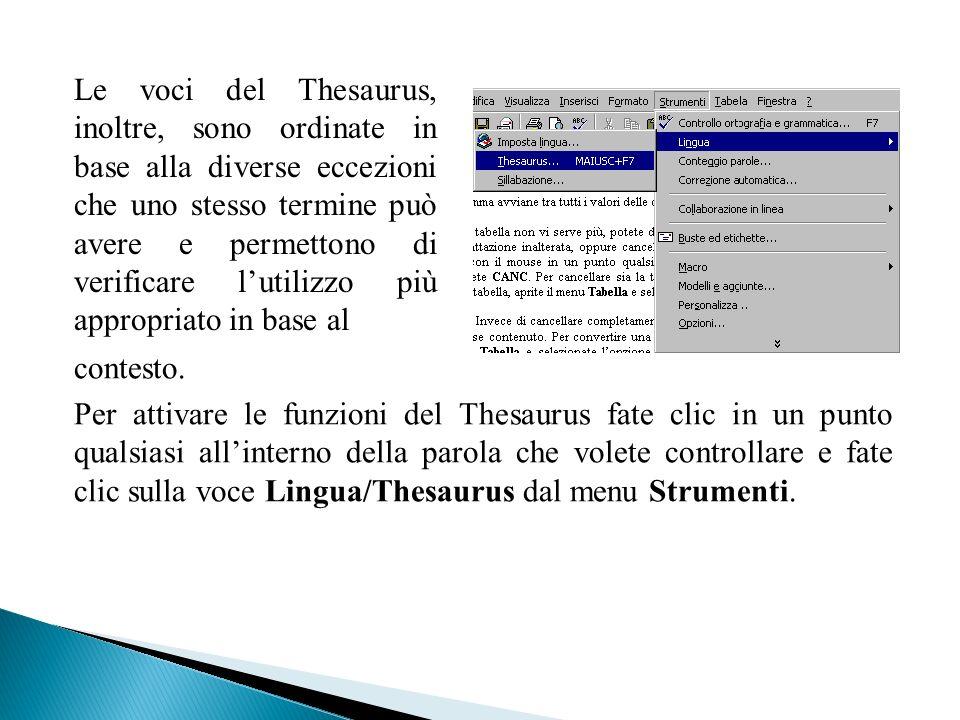 Le voci del Thesaurus, inoltre, sono ordinate in base alla diverse eccezioni che uno stesso termine può avere e permettono di verificare lutilizzo più