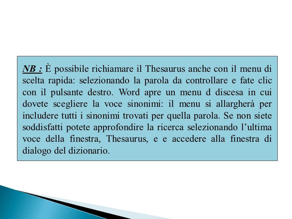 NB : È possibile richiamare il Thesaurus anche con il menu di scelta rapida: selezionando la parola da controllare e fate clic con il pulsante destro.