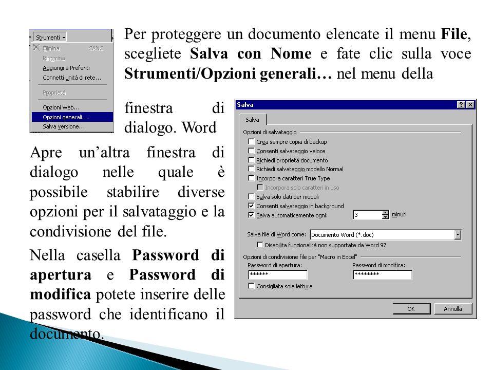 Per proteggere un documento elencate il menu File, scegliete Salva con Nome e fate clic sulla voce Strumenti/Opzioni generali… nel menu della finestra