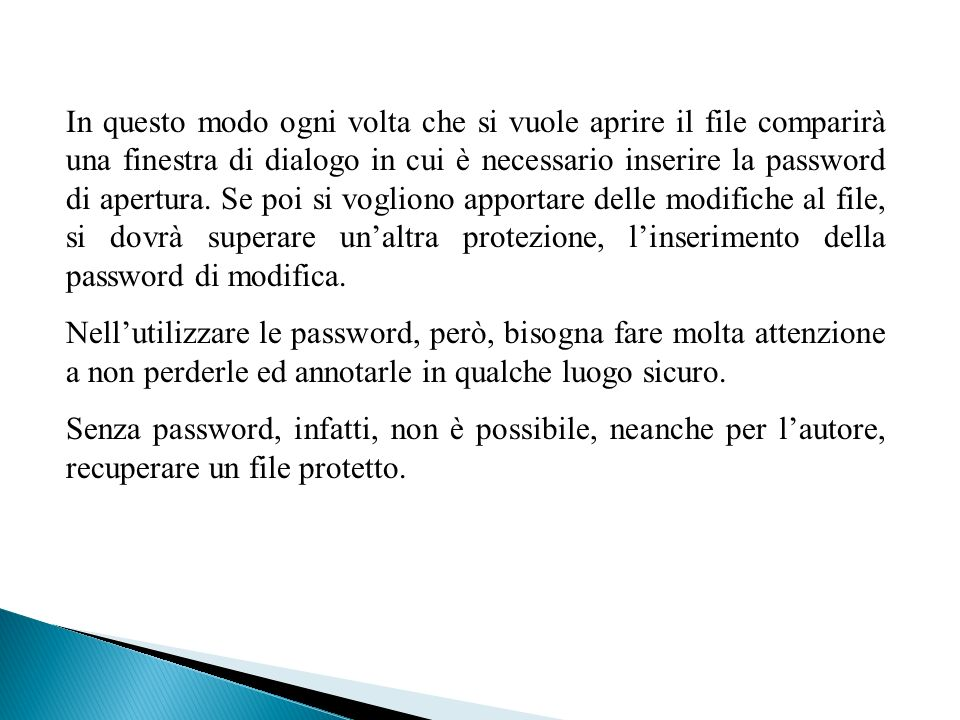 In questo modo ogni volta che si vuole aprire il file comparirà una finestra di dialogo in cui è necessario inserire la password di apertura. Se poi s