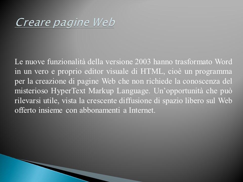 Le nuove funzionalità della versione 2003 hanno trasformato Word in un vero e proprio editor visuale di HTML, cioè un programma per la creazione di pagine Web che non richiede la conoscenza del misterioso HyperText Markup Language.