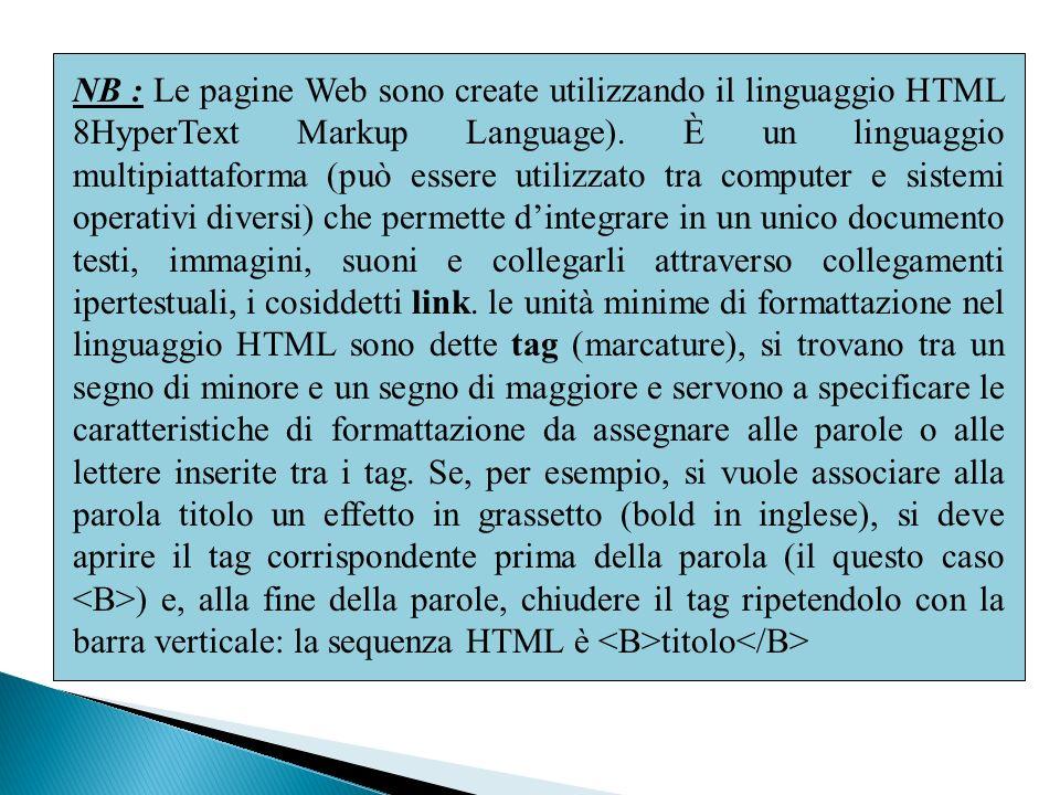 NB : Le pagine Web sono create utilizzando il linguaggio HTML 8HyperText Markup Language). È un linguaggio multipiattaforma (può essere utilizzato tra