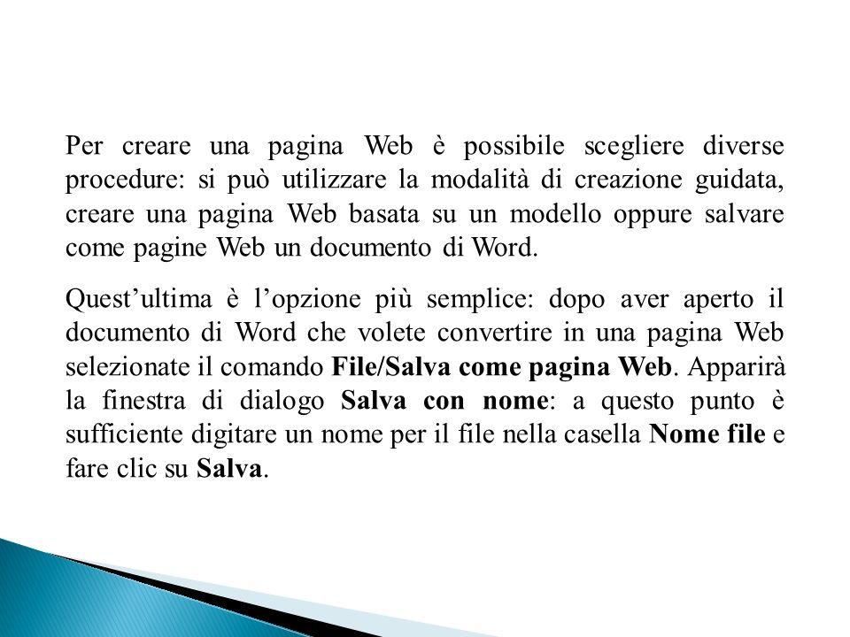 Per creare una pagina Web è possibile scegliere diverse procedure: si può utilizzare la modalità di creazione guidata, creare una pagina Web basata su un modello oppure salvare come pagine Web un documento di Word.