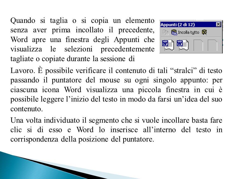 Quando si taglia o si copia un elemento senza aver prima incollato il precedente, Word apre una finestra degli Appunti che visualizza le selezioni pre