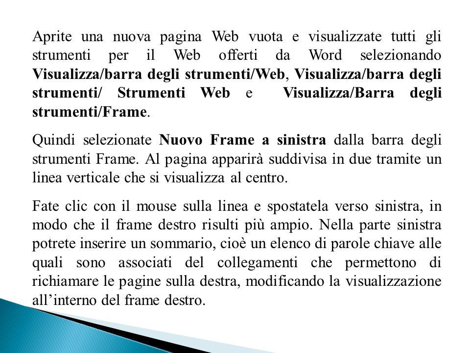 Aprite una nuova pagina Web vuota e visualizzate tutti gli strumenti per il Web offerti da Word selezionando Visualizza/barra degli strumenti/Web, Vis