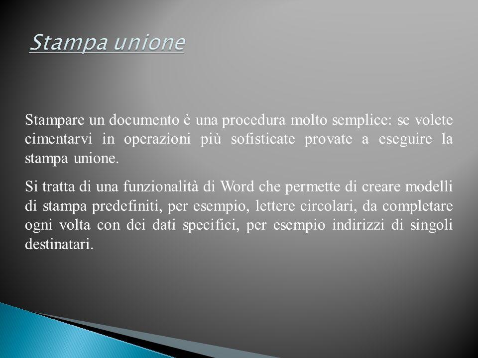 Stampare un documento è una procedura molto semplice: se volete cimentarvi in operazioni più sofisticate provate a eseguire la stampa unione. Si tratt