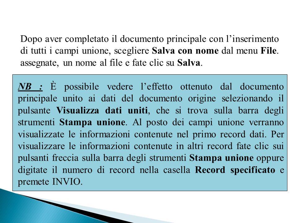 Dopo aver completato il documento principale con linserimento di tutti i campi unione, scegliere Salva con nome dal menu File. assegnate, un nome al f