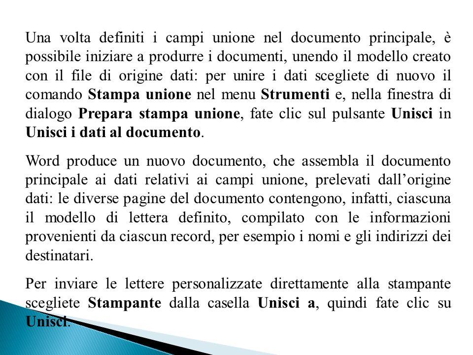 Una volta definiti i campi unione nel documento principale, è possibile iniziare a produrre i documenti, unendo il modello creato con il file di origi