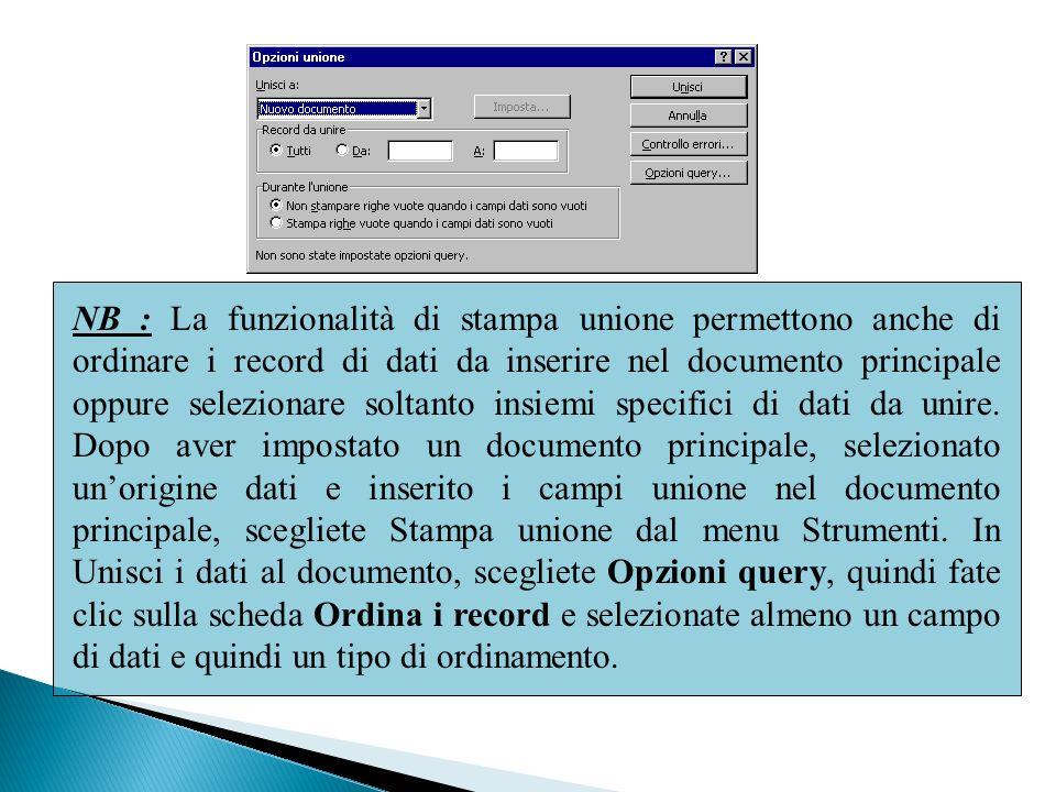 NB : La funzionalità di stampa unione permettono anche di ordinare i record di dati da inserire nel documento principale oppure selezionare soltanto i