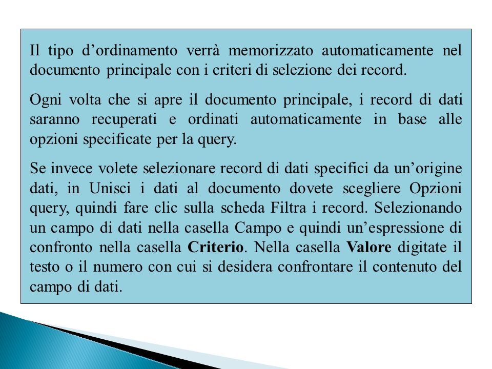 Il tipo dordinamento verrà memorizzato automaticamente nel documento principale con i criteri di selezione dei record. Ogni volta che si apre il docum