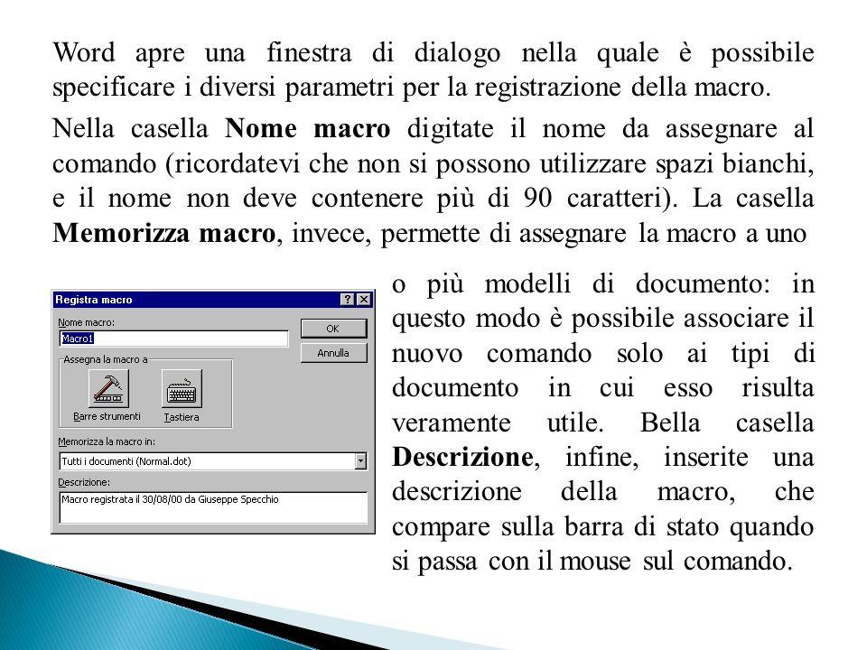 Word apre una finestra di dialogo nella quale è possibile specificare i diversi parametri per la registrazione della macro. Nella casella Nome macro d