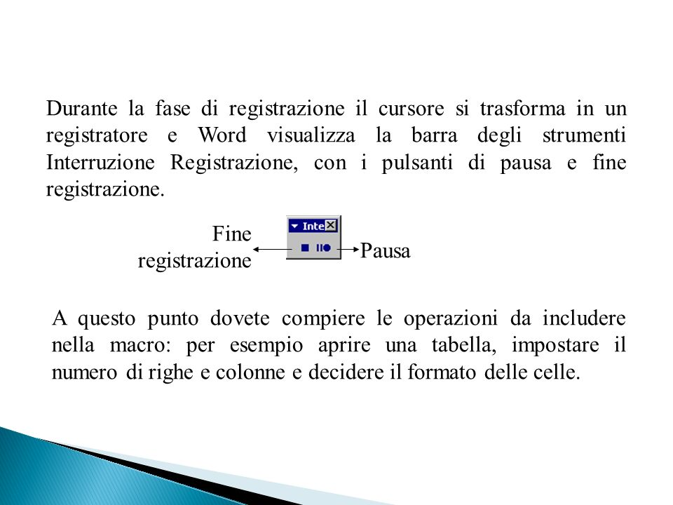 Durante la fase di registrazione il cursore si trasforma in un registratore e Word visualizza la barra degli strumenti Interruzione Registrazione, con