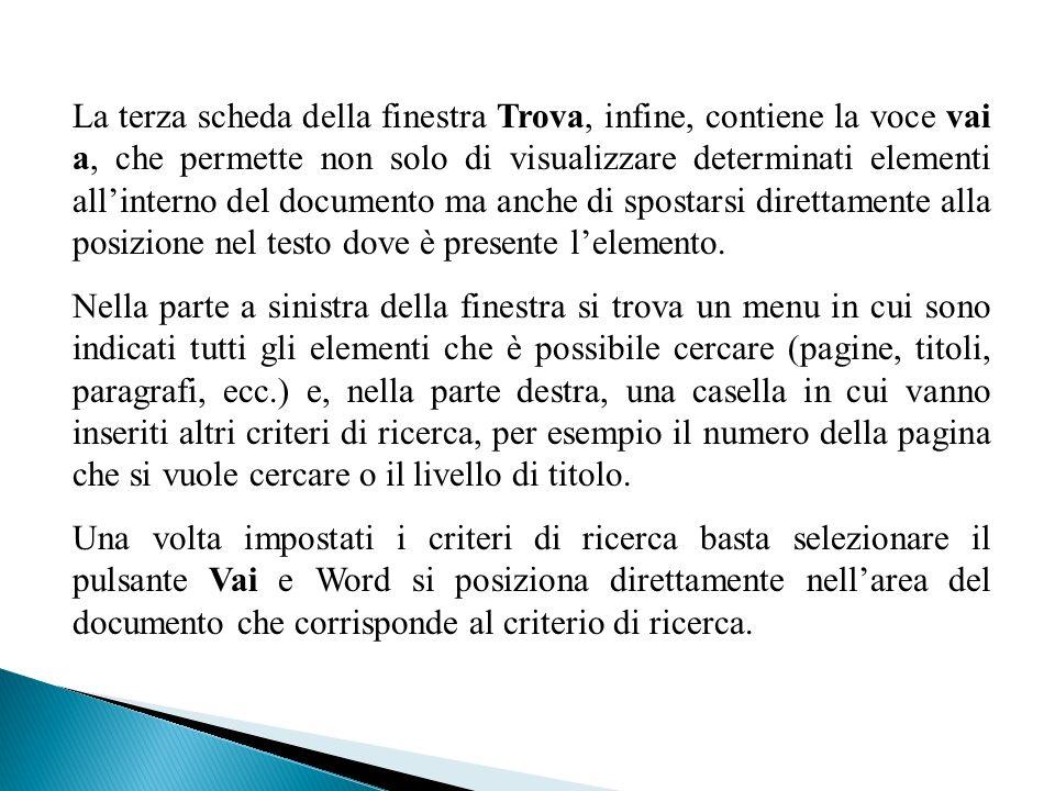 La terza scheda della finestra Trova, infine, contiene la voce vai a, che permette non solo di visualizzare determinati elementi allinterno del docume