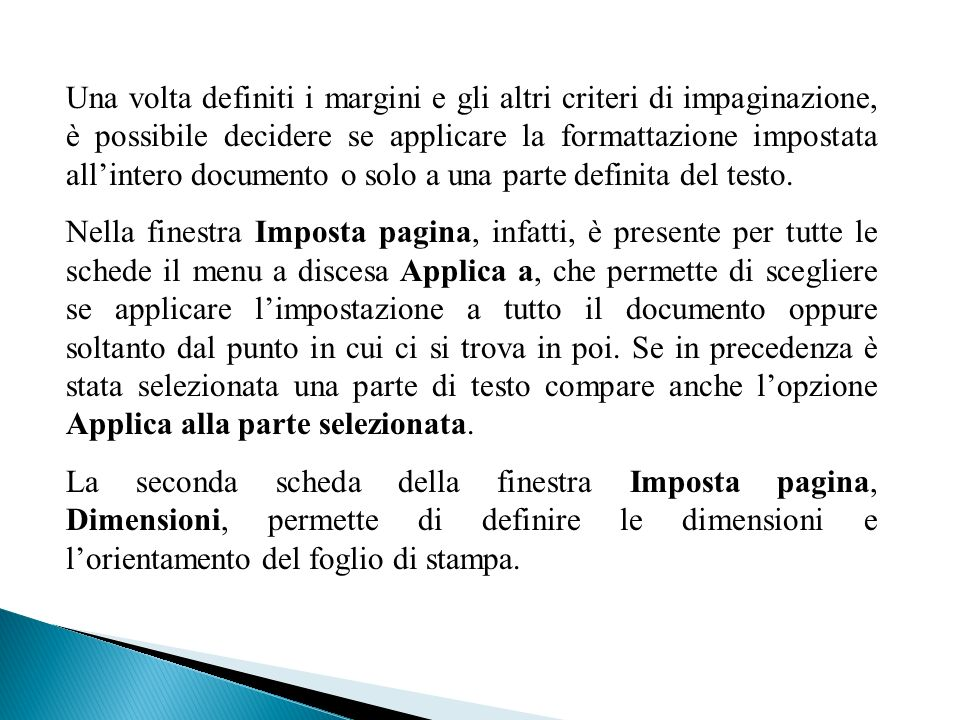Una volta definiti i margini e gli altri criteri di impaginazione, è possibile decidere se applicare la formattazione impostata allintero documento o
