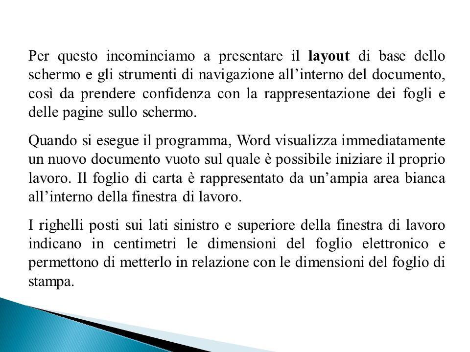 Per questo incominciamo a presentare il layout di base dello schermo e gli strumenti di navigazione allinterno del documento, così da prendere confidenza con la rappresentazione dei fogli e delle pagine sullo schermo.