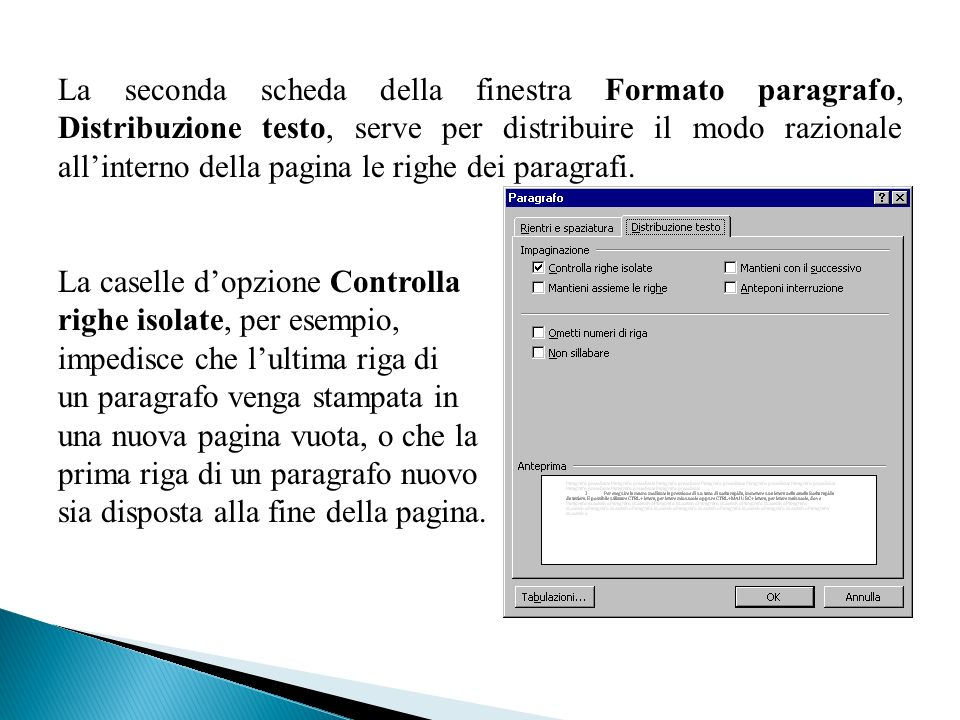 La seconda scheda della finestra Formato paragrafo, Distribuzione testo, serve per distribuire il modo razionale allinterno della pagina le righe dei paragrafi.