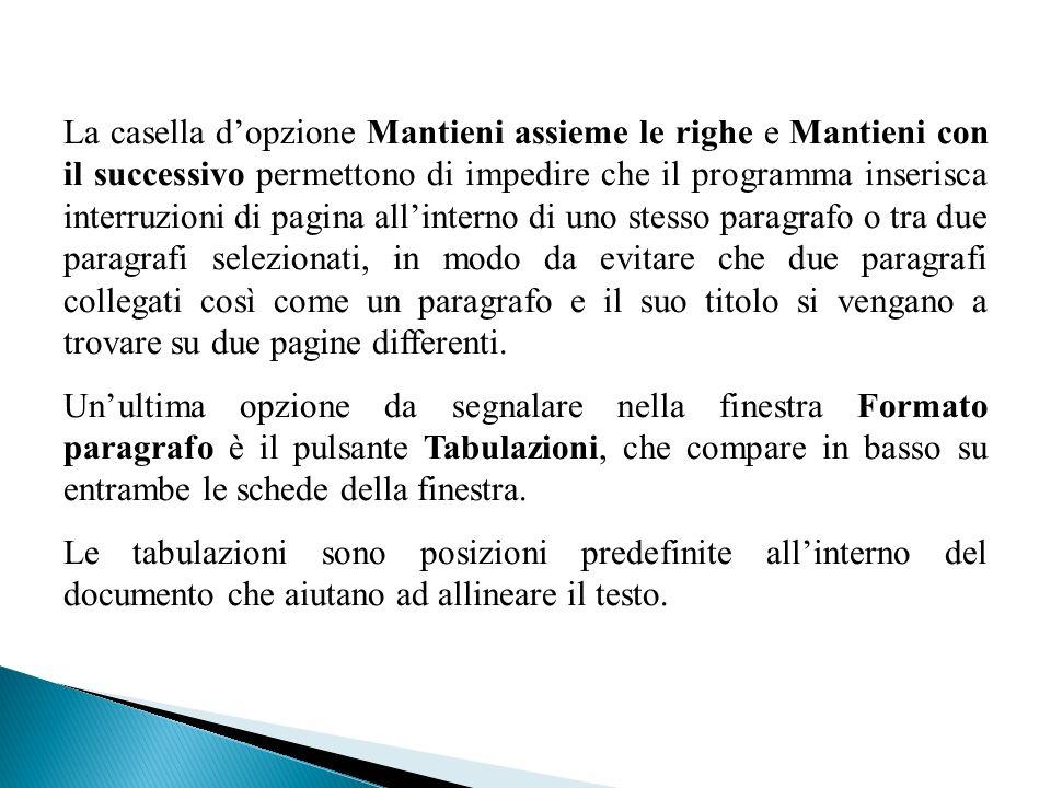 La casella dopzione Mantieni assieme le righe e Mantieni con il successivo permettono di impedire che il programma inserisca interruzioni di pagina al